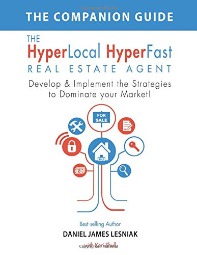 Download The HyperLocal HyperFast Real Estate Agent Companion Guide: Develop & Implement the Strategies to Dominate Your Market! 099835452X