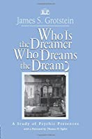 Who Is the Dreamer, Who Dreams the Dream?: A Study of Psychic Presences (Relational Perspectives Book Series)