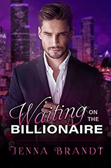 Waiting on the Billionaire : A Clean Billionaire Romance by [Brandt, Jenna]