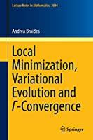 Local Minimization, Variational Evolution and Γ-Convergence (Lecture Notes in Mathematics)