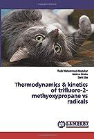 Thermodynamics & kinetics of trifluoro-2-methyoxypropane vs radicals