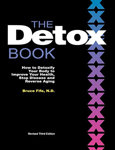 Download The Detox Book: How to Detoxify Your Body to Improve Your Health, Stop Disease and Reverse Aging (3rd Edition) 0941599892