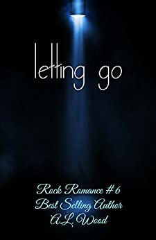 Letting Go (Rock Romance Book 6) by [Wood, A.L.]