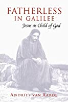 Fatherless in Galilee: Jesus As Child of God