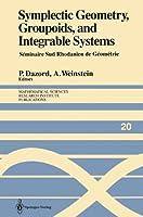 Symplectic Geometry, Groupoids, and Integrable Systems: Séminaire Sud Rhodanien de Géométrie à Berkeley (1989) (Mathematical Sciences Research Institute Publications)