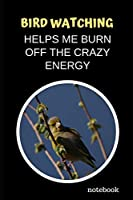 Bird Watching Helps Me Burn Off The Crazy Energy: Novelty Lined Notebook / Journal To Write In Perfect Gift Item (6 x 9 inches)