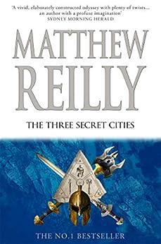 The Three Secret Cities: A Jack West Jr Novel 5 (Jack West Junior) by [Reilly, Matthew]