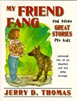 My Friend Fang and Other Great Stories for Kids: Learning How to Be Someone Who Has Good Friends