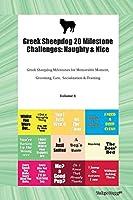 Greek Sheepdog 20 Milestone Challenges: Naughty & Nice Greek Sheepdog Milestones for Memorable Moment, Grooming, Care, Socialization & Training Volume 1