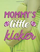 Mommy's Little Kicker: Pregnancy Planner And Organizer, Diary , Notebook Mother And Child
