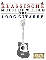 Klassische Meisterwerke fuer Loog Gitarre: Leichte Stuecke von Bach, Beethoven, Brahms, Handel, Haydn, Mozart, Schubert, Tchaikovsky, Vivaldi und Wagner
