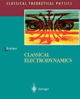 Classical Electrodynamics (Classical Theoretical Physics)