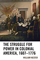 The Struggle for Power in Colonial America 1607-1776