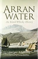 Arran Water: An Island Whisky History