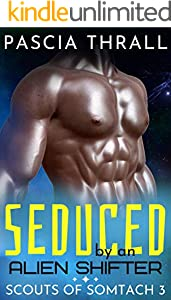 Seduced by an Alien Shifter: A sci-fi alien romance (Scouts of Somtach Book 3) (English Edition)