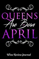 """Queens Are Born In April Wine Review Journal: 6"""" x 9"""" Notebook, 120 lined pages, Version 2"""