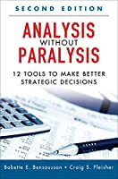 Analysis Without Paralysis: 12 Tools to Make Better Strategic Decisions (Paperback) (2nd Edition)
