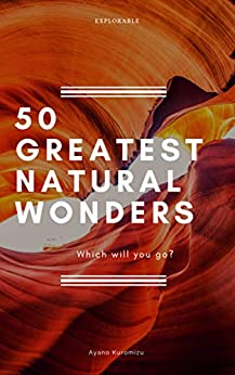 [Explorable, 黒水 綾乃]のGREATEST NATURAL WONDERS 50: Which will you go ? (World 50 series Book 3) (English Edition)