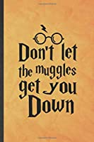 Don't Let the Muggles Get You Down: Funny Blank Lined Wizard Harry Movie Notebook/ Journal, Graduation Appreciation Gratitude Thank You Souvenir Gag Gift, Superb Graphic 110 Pages