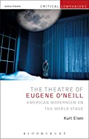 The Theatre of Eugene O'neill: American Modernism on the World Stage (Critical Companions)