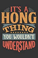Its A Hong Thing You Wouldnt Understand: Hong Diary Planner Notebook Journal 6x9 Personalized Customized Gift For Someones Surname Or First Name is Hong