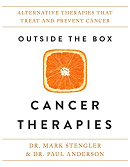 Outside the Box Cancer Therapies: Alternative Therapies That Treat and Prevent Cancer by [Stengler, Mark]