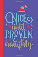 "Nice Until Proven Naughty: A Blank Lined Notebook To Write In For Notes / Lists / Important Dates / Thoughts / 6"" x 9""  / Gift Giving  / 121 Pages With A Cute Fun Innocent Quote On The Cover To Get A Laugh / Chuckle"