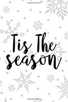 Tis The Season: Notebook Journal Composition Blank Lined Diary Notepad 120 Pages Paperback White SnowFlake Holidays