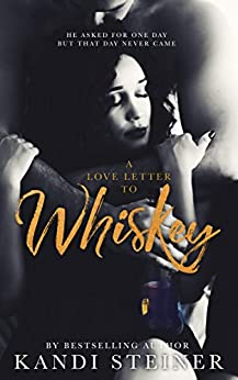 A Love Letter to Whiskey by [Steiner, Kandi]