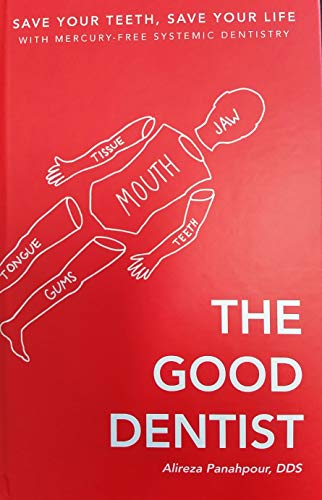 The Good Dentist: Save Your Teeth, Save Your Life With Mercury-Free, Systemic Dentistry (English Edition)