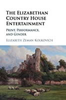 The Elizabethan Country House Entertainment: Print, Performance and Gender