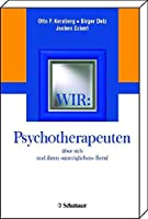 """Wir: Psychotherapeuten. Ueber sich und ihren """"unmoeglichen Beruf"""""""