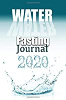 2020 Water Fasting Journal: Water Fast Journal | Water Fasting Calendar| 100 Daily Fasting Logs | Designed to work with all Water Fasting Diet Programs | Includes Meal Log and Exercise Log | 6 x 9 Sized, 110 Pages