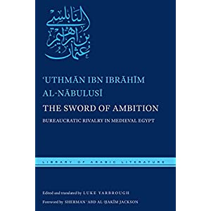 The Sword of Ambition: Bureaucratic Rivalry in Medieval Egypt (Library of Arabic Literature)