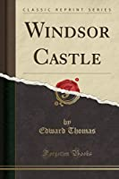 Windsor Castle (Classic Reprint)