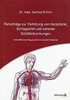Ratschlaege zur Verhuetung von Herzinfarkt, Schlaganfall und weiteren Gefaesserkrankungen: Unter Beruecksichtigung der chronischen Miasmen
