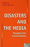 Disasters and the Media: Managing crisis communications (Macmillan Business)