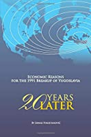 Economic Reasons for the 1991 Breakup of Yugoslavia: 20 YEARS LATER