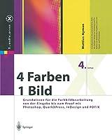 4 Farben ― ein Bild: Grundwissen fuer die Farbbildbearbeitung von der Eingabe bis zum Proof mit Photoshop, QuarkXPress, InDesign und PDF/X (X.media.press)