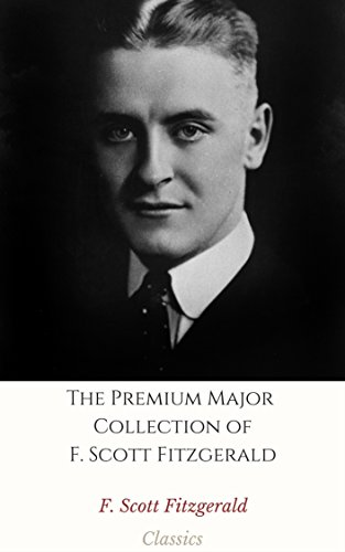 Download The Premium Major Collection of F. Scott Fitzgerald (Annotated): (Collection Includes The Beautiful and Damned, The Curious Case of Benjamin Button, This Side Of Paradise, And More) (English Edition) B071HVSDKM