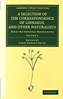 A Selection of the Correspondence of Linnaeus, and Other Naturalists 2 Volume Set: From the Original Manuscripts (Cambridge Library Collection - Botany and Horticulture)