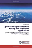 Optimal multiple hypothesis testing and invariance applications: Applications in radar side-lobe blanker design, Low Probability Intercept radars and frame synchronization