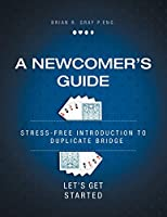 A Newcomer's Guide: Stress-Free Introduction to Duplicate Bridge Let's Get Started