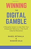 Winning the Digital Gamble: 5 Disruption Levers to Jump Start Your Enterprises' Relevancy in the Fourth Industrial Revolution