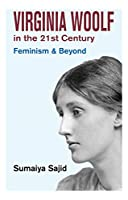Virginia Woolf in the 21st Century : Feminism and Beyond