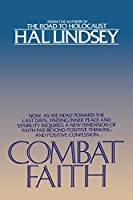 Combat Faith: Now, as We Head Toward the Last Days, Finding Inner Peace and Stability Requires a New Dimension of Faith Far Beyond Positive Thinking and Positive Confession