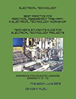BEST PRACTICE FOR PRACTICAL ASSESSMENT TASK (PAT) IN ELECTRICAL TECHNOLOGY WORKSHOP: TEACHER & STUDENT' S GUIDE FOR ELECTRICAL TECHNOLOGY PROJECTS