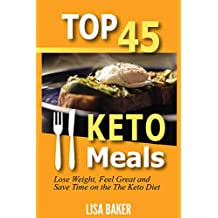 Top 45 KETO Meals: Lose Weight, Feel Great and Save Time on the The Keto Diet