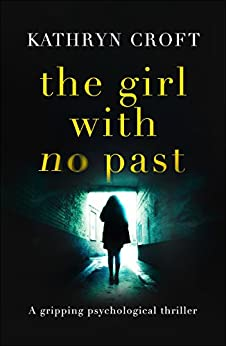 The Girl With No Past: A gripping psychological thriller by [Croft, Kathryn]