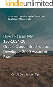 How I Passed My 1Z0-1084-20 Oracle Cloud Infrastructure Developer 2020 Associate Exam: Oracle Certification Tips (English Edition)